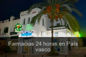 Farmacias 24 horas en País vasco